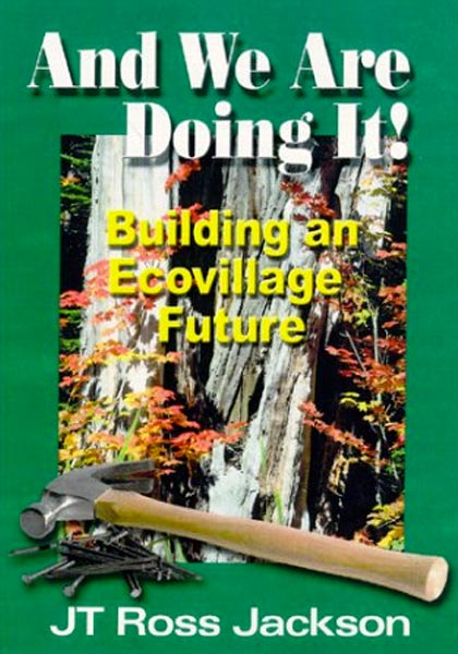 And We Are Doing It!: Building an Ecovillage Future Paperback – January 1, 2010 by J.T. Ross Jackson (Author)