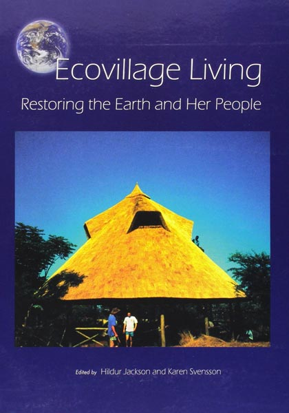 Ecovillage Living. Restoring the Earth and Her People. Editors Hildur Jackson and Karen Svensson, (Green Books, UK, 2002)